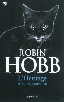 L'héritage et autres nouvelles - RobinHobb