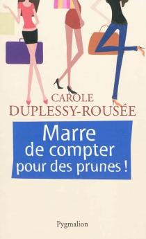 Marre de compter pour des prunes ! - CaroleDuplessy-Rousée