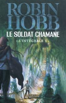 Le soldat chamane : l'intégrale | Volume 1 - RobinHobb