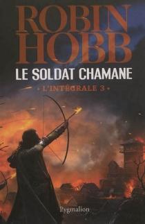 Le soldat chamane : l'intégrale - RobinHobb