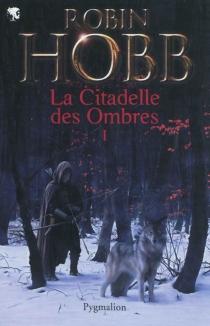 La citadelle des ombres | Volume 1 - RobinHobb