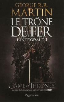 Le trône de fer : l'intégrale | Volume 1 - George R.R.Martin