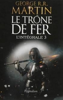 Le trône de fer : l'intégrale | Volume 3 - George R.R.Martin