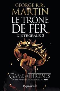 Le trône de fer : l'intégrale | Volume 2 - George R.R.Martin