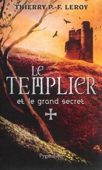 Le Templier et le grand secret : une enquête de Gondemar le Templier - Thierry P.F.Leroy