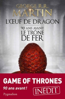 L'oeuf de dragon : 90 ans avant le trône de fer (Game of thrones) - George R.R. Martin