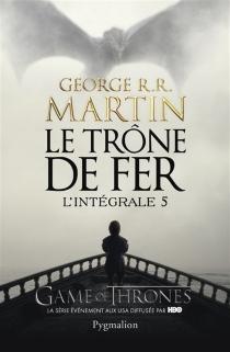 Le trône de fer : l'intégrale | Volume 5 - George R.R.Martin