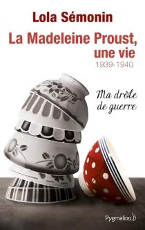 La Madeleine Proust, une vie - LaurenceSémonin