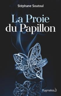 La proie du Papillon : les plus dangereux prédateurs sont ceux qui aiment - StéphaneSoutoul