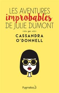 Les aventures improbables de Julie Dumont. - CassandraO'Donnell