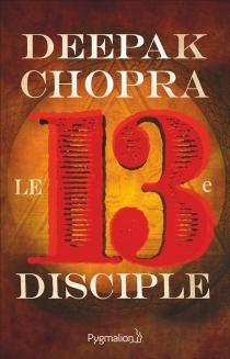 Le treizième disciple : une aventure spirituelle - DeepakChopra