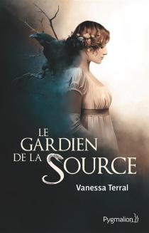 Le gardien de la source - VanessaTerral