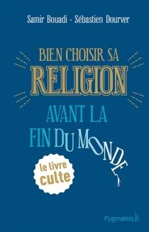 Bien choisir sa religion avant la fin du monde - SamirBouadi