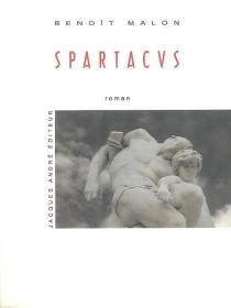 Spartacus ou La guerre des esclaves : roman historique - BenoîtMalon