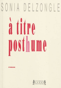 A titre posthume : thriller éditorial - SoniaDelzongle