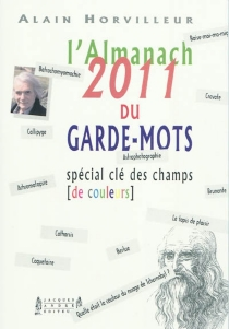 Almanach du garde-mots 2011 : spécial clé des champs de couleurs - AlainHorvilleur