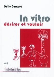 In vitro : désirer et vouloir : récit - OdileGasquet