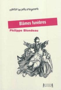 Blâmes funèbres - PhilippeBlondeau