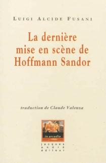 La dernière mise en scène de Hoffmann Sandor - Luigi AlcideFusani