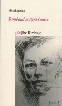 Rimbaud malgré l'autre, (re)lire Rimbaud - MichelArouimi