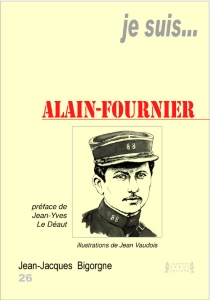 Je suis... Henri Alban Fournier dit Alain-Fournier - Jean-JacquesBigorgne