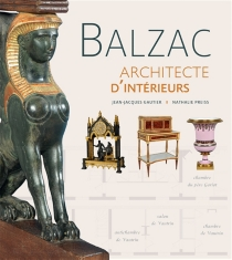 Balzac, architecte d'intérieurs : exposition, Saché, Musée Balzac, du 2 juillet 2016 au 8 janvier 2017 - Jean-JacquesGautier