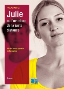 Julie ou L'aventure de la juste distance : récit d'une soignante en formation - PascalPrayez