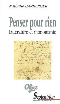 Penser pour rien : littérature et monomanie - NathalieBarberger