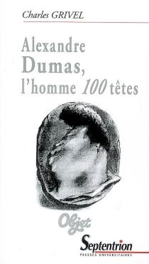 Alexandre Dumas, l'homme 100 têtes - CharlesGrivel