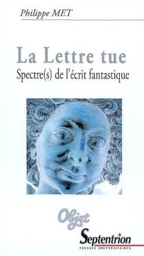 La lettre tue : spectre(s) de l'écrit fantastique - PhilippeMet