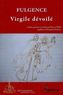 Virgile dévoilé| Suivi de Sur la Thébaïde| Suivi de Etymologies (extraits) -
