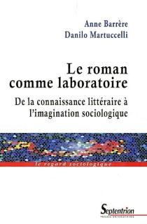 Le roman comme laboratoire : de la connaissance littéraire à l'imagination sociologique - AnneBarrère