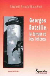Georges Bataille, la terreur et les lettres - ElisabethArnould-Bloomfield