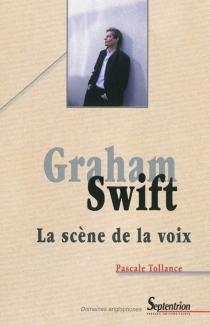 Graham Swift : la scène de la voix - PascaleTollance