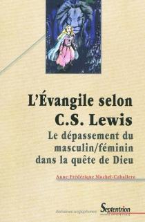 L'Evangile selon C.S. Lewis : le dépassement du masculin-féminin dans la quête de Dieu - Anne-FrédériqueMochel-Caballero