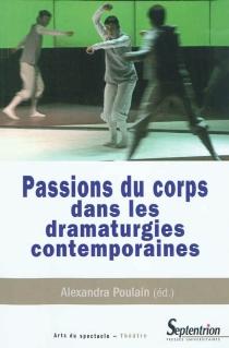 Passions du corps dans les dramaturgies contemporaines -