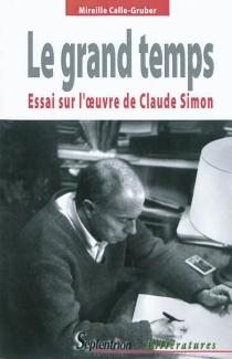 Le grand temps : essai sur l'oeuvre de Claude Simon - MireilleCalle-Gruber