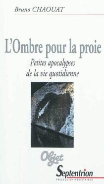 L'ombre pour la proie : petites apocalypses de la vie quotidienne - BrunoChaouat