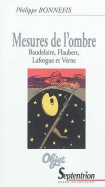 Mesures de l'ombre : Baudelaire, Flaubert, Laforgue et Verne - PhilippeBonnefis
