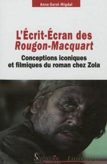 L'écrit-écran des Rougon-Macquart : conceptions iconiques et filmiques du roman chez Zola - AnnaGural-Migdal