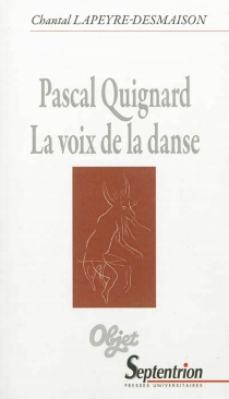 Pascal Quignard : la voix de la danse - ChantalLapeyre-Desmaison