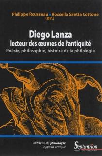 Diego Lanza, lecteur des oeuvres de l'Antiquité : poésie, philosophie, histoire de la philologie -