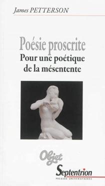 Poésie proscrite : pour une poétique de la mésentente - JamesPetterson