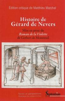 Histoire de Gérard de Nevers : mise en prose du Roman de la violette de Gerbert de Montreuil - Gerbert de Montreuil