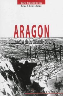 Aragon : romancier de la Grande Guerre et penseur de l'histoire - Marie-FranceBoireau