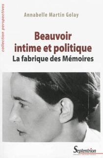 Beauvoir intime et politique : la fabrique des Mémoires - AnnabelleMartin-Golay