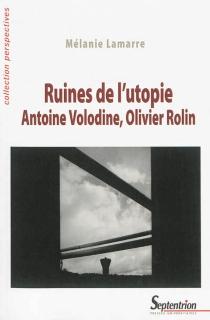 Ruines de l'utopie : Antoine Volodine, Olivier Rolin - MélanieLamarre