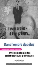 Dans l'ombre des élus : une sociologie des collaborateurs politiques - WillyBeauvallet, SébastienMichon