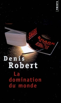 La domination du monde - Denis Robert