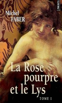 La rose pourpre et le lys - MichelFaber